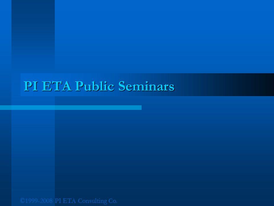 PI ETA Public Seminars ©1999-2008 PI ETA Consulting Co.