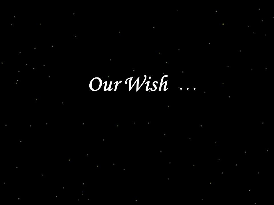 Our Wish . . .