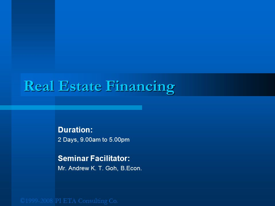 Real Estate Financing Duration: Seminar Facilitator: