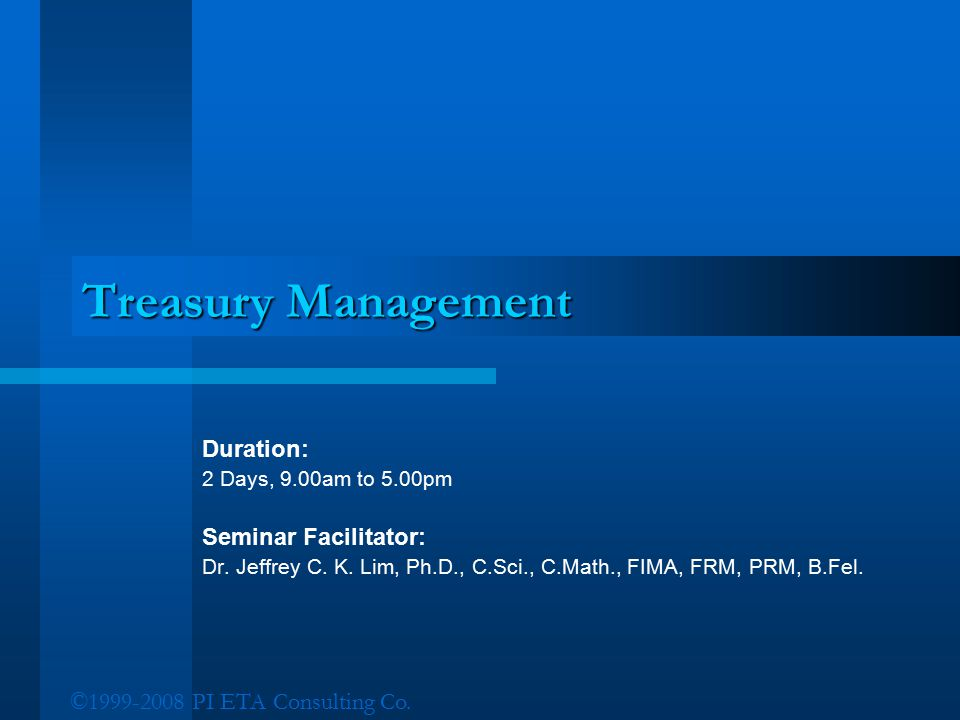 Treasury Management Duration: Seminar Facilitator: