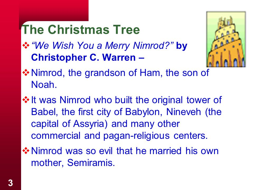 The Christmas Tree We Wish You a Merry Nimrod by Christopher C. Warren – Nimrod, the grandson of Ham, the son of Noah.
