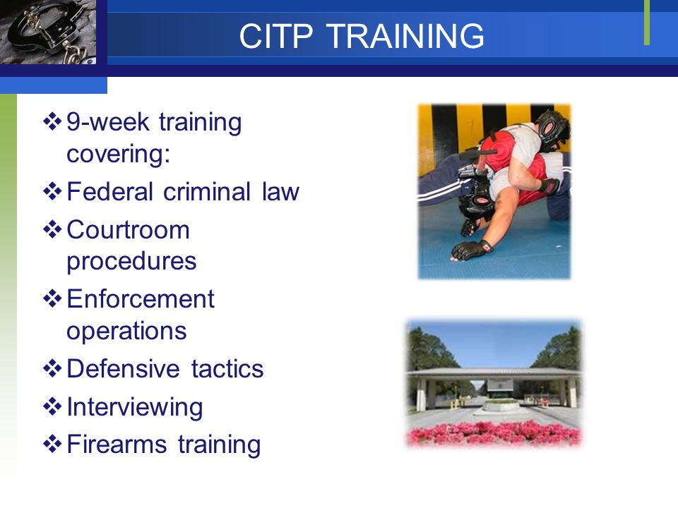 CITP TRAINING 9-week training covering: Federal criminal law