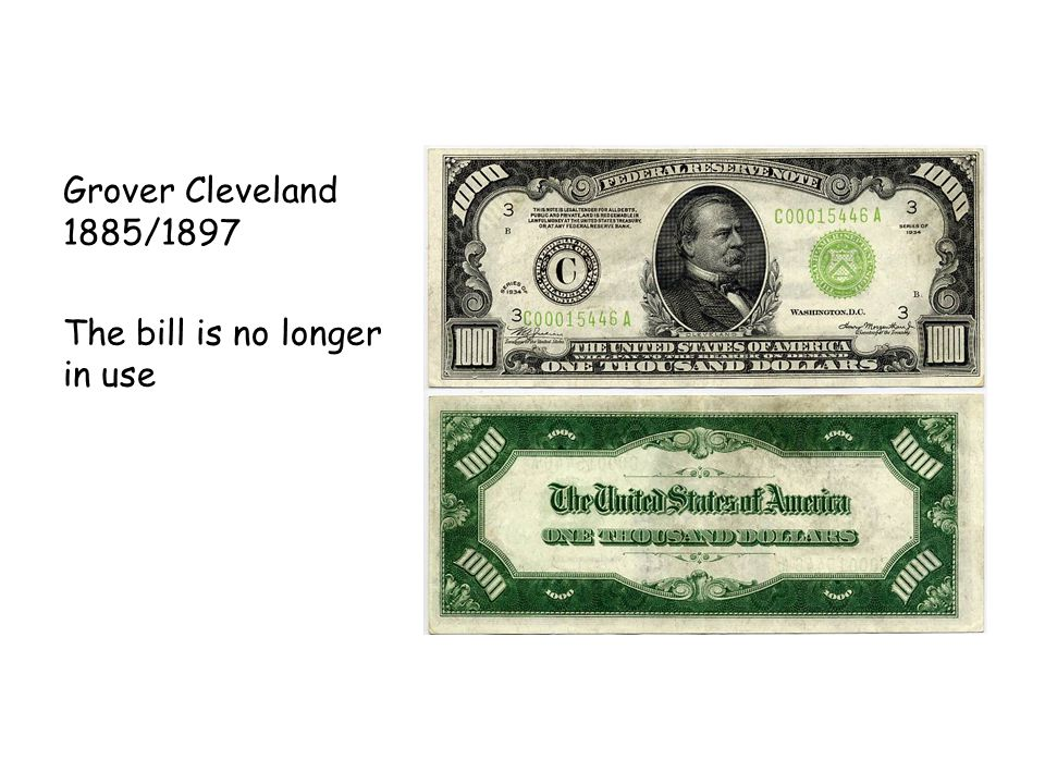 Grover Cleveland 1885/1897 The bill is no longer in use