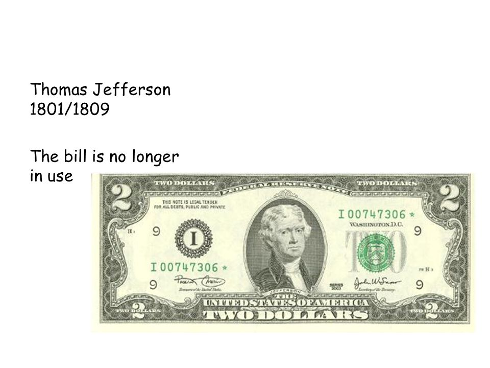 Thomas Jefferson 1801/1809 The bill is no longer in use