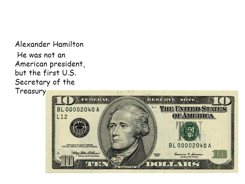 Alexander Hamilton He was not an American president, but the first U.S. Secretary of the Treasury