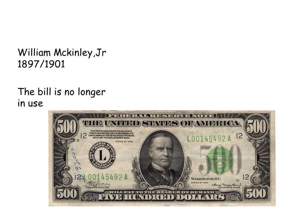 William Mckinley,Jr 1897/1901 The bill is no longer in use