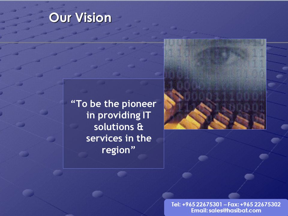 To be the pioneer in providing IT solutions & services in the region
