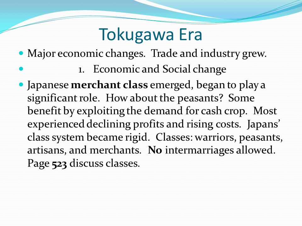 Tokugawa Era Major economic changes. Trade and industry grew.