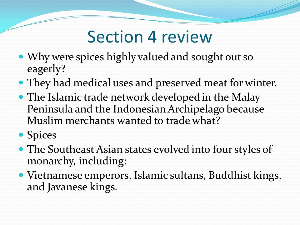 Section 4 review Why were spices highly valued and sought out so eagerly They had medical uses and preserved meat for winter.