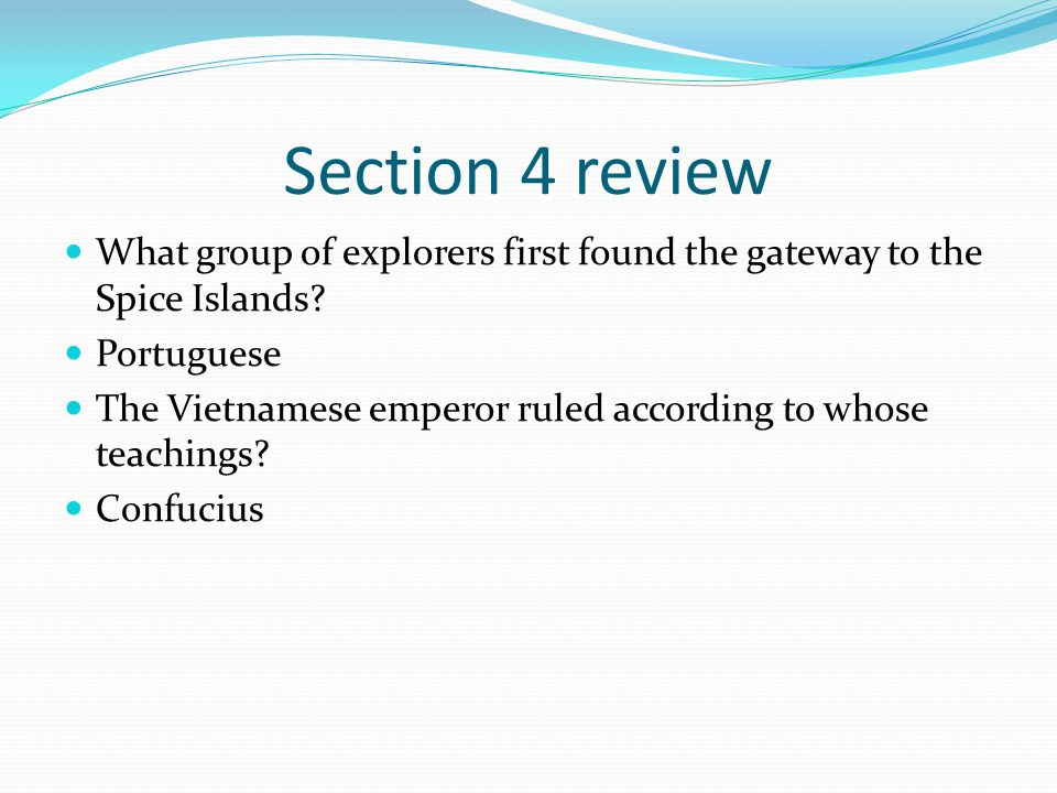 Section 4 review What group of explorers first found the gateway to the Spice Islands Portuguese.