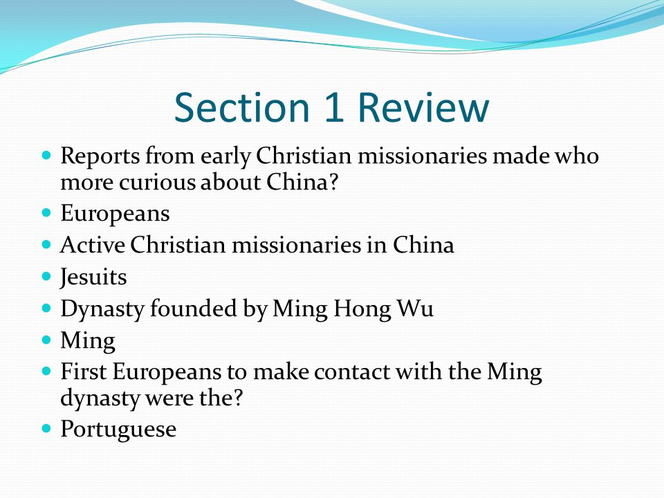Section 1 Review Reports from early Christian missionaries made who more curious about China Europeans.