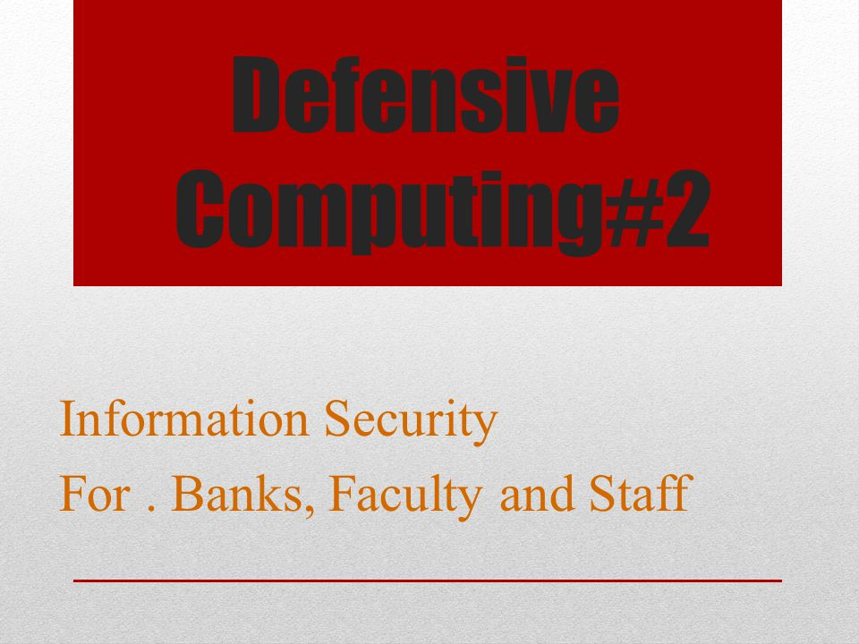Information Security For . Banks, Faculty and Staff