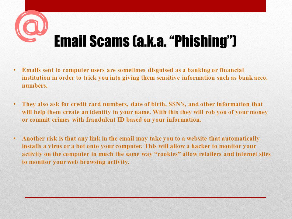 Email Scams (a.k.a. Phishing )