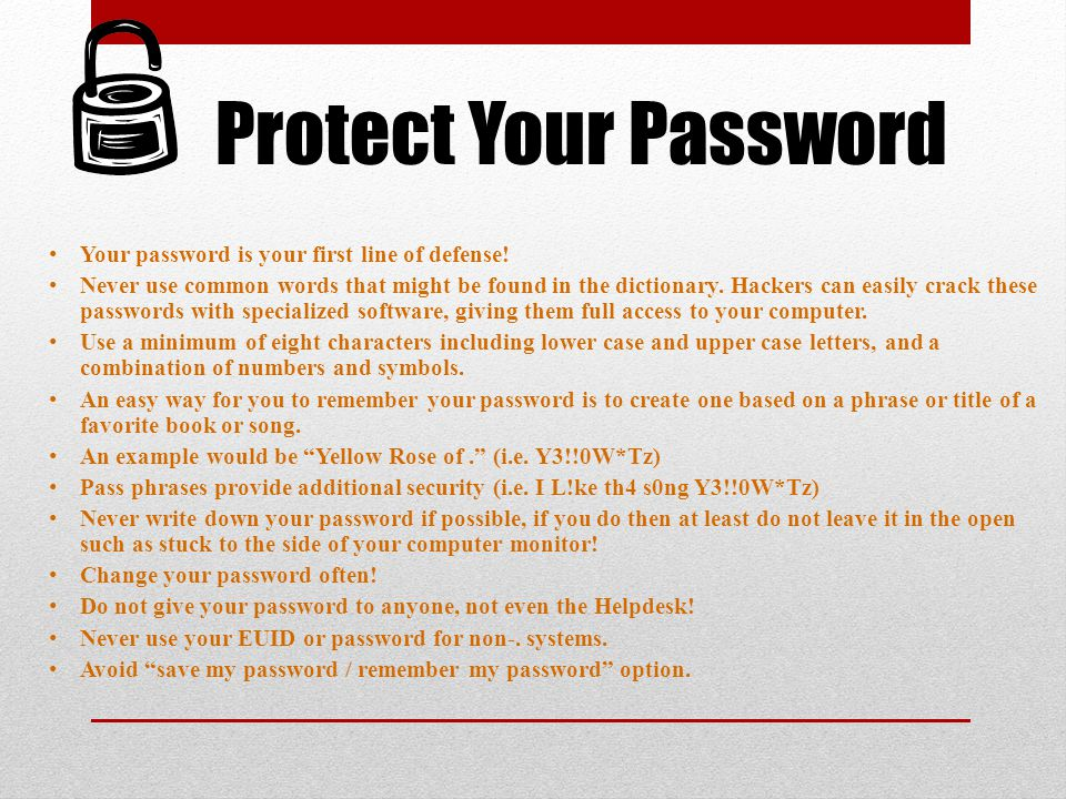Protect Your Password Your password is your first line of defense!
