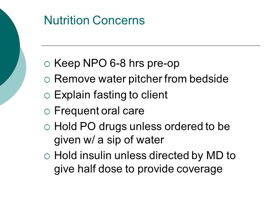 Nutrition Concerns Keep NPO 6-8 hrs pre-op