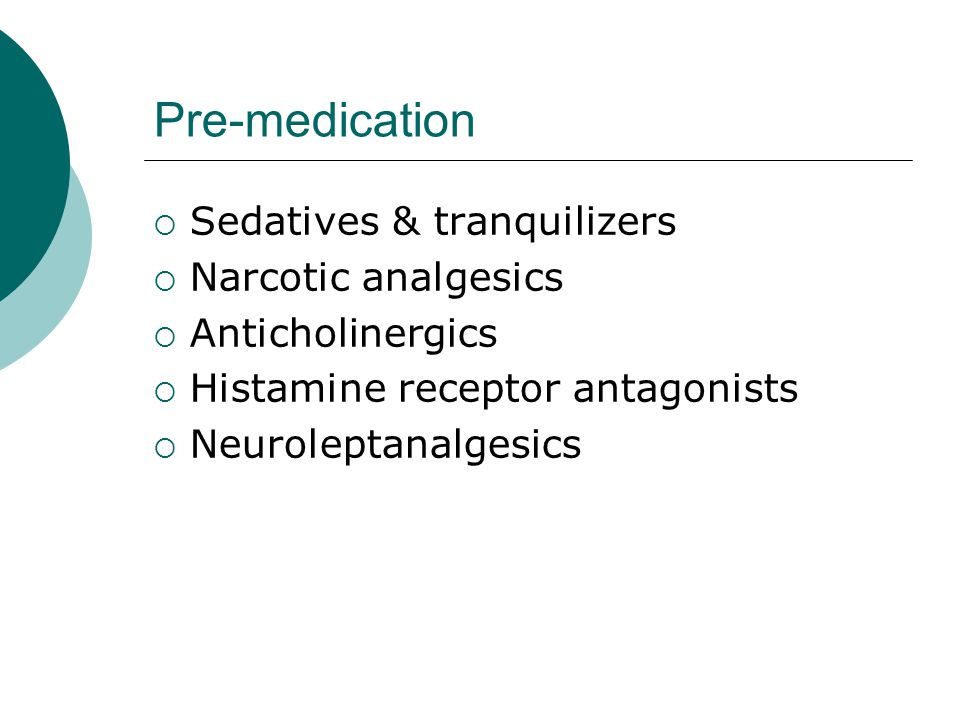 Pre-medication Sedatives & tranquilizers Narcotic analgesics
