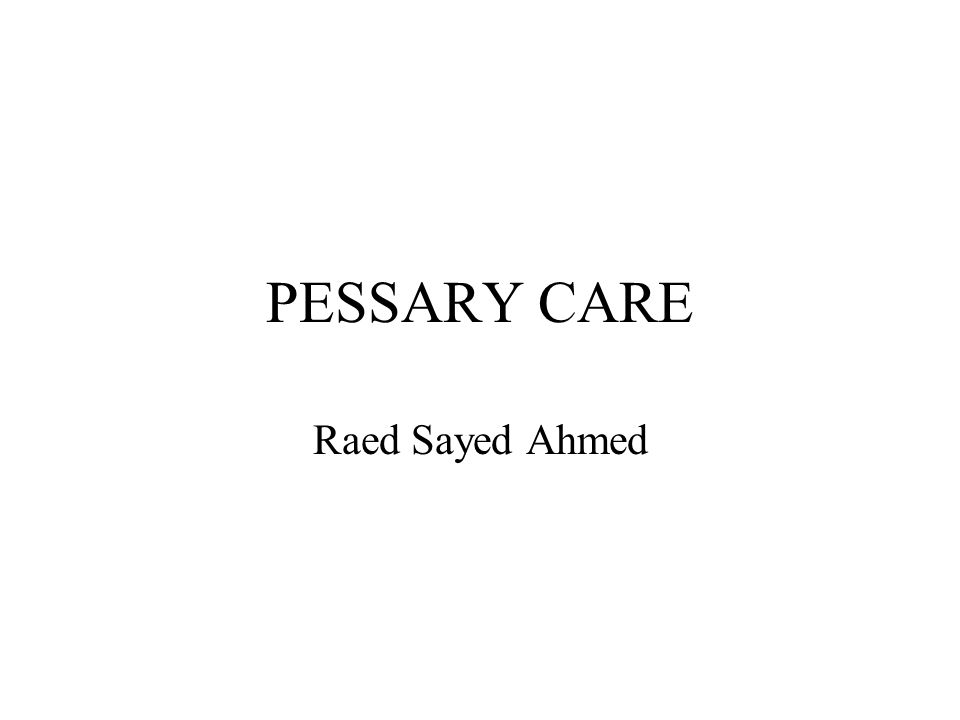 PESSARY CARE Raed Sayed Ahmed