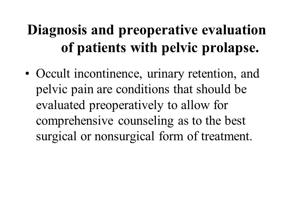 Diagnosis and preoperative evaluation of patients with pelvic prolapse.