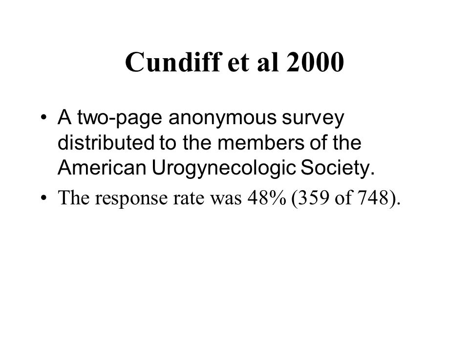 Cundiff et al 2000 A two-page anonymous survey distributed to the members of the American Urogynecologic Society.