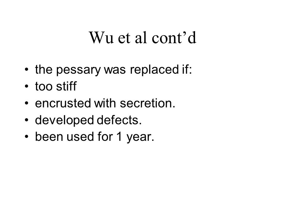 Wu et al cont'd the pessary was replaced if: too stiff