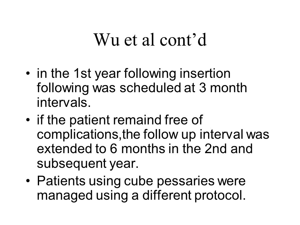Wu et al cont'd in the 1st year following insertion following was scheduled at 3 month intervals.