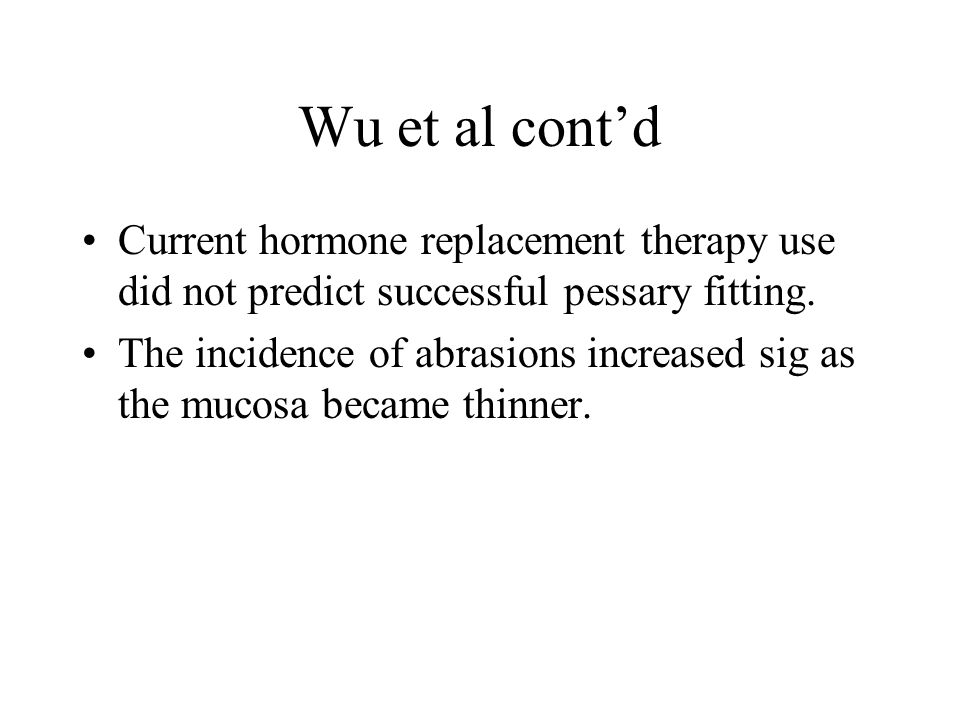Wu et al cont'd Current hormone replacement therapy use did not predict successful pessary fitting.