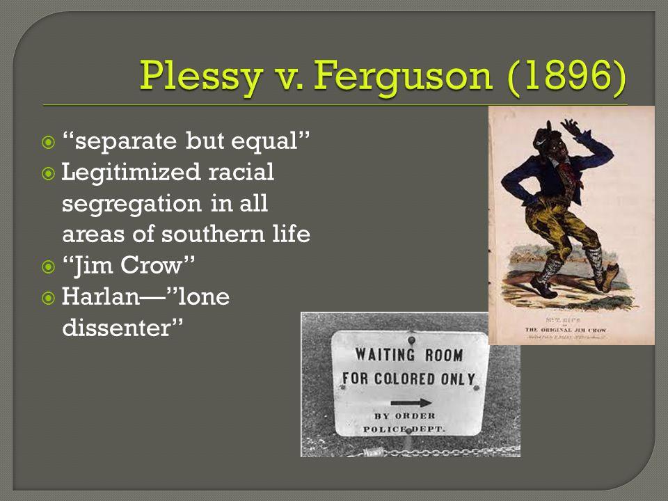 Plessy v. Ferguson (1896) separate but equal