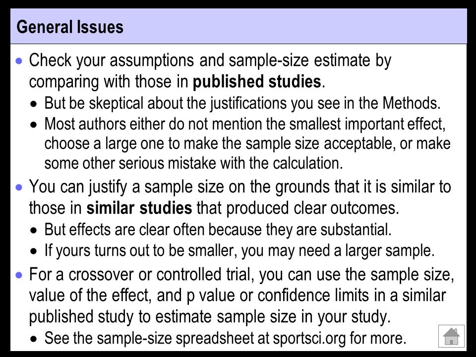 General Issues Check your assumptions and sample-size estimate by comparing with those in published studies.