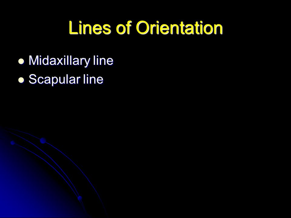 Lines of Orientation Midaxillary line Scapular line
