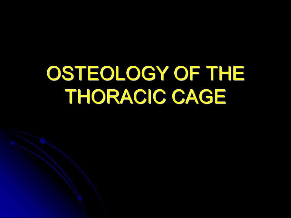 OSTEOLOGY OF THE THORACIC CAGE