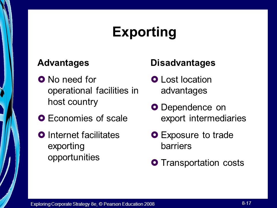 Exporting Advantages. No need for operational facilities in host country. Economies of scale. Internet facilitates exporting opportunities.