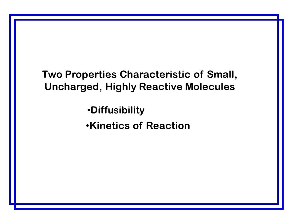 Two Properties Characteristic of Small, Uncharged, Highly Reactive Molecules