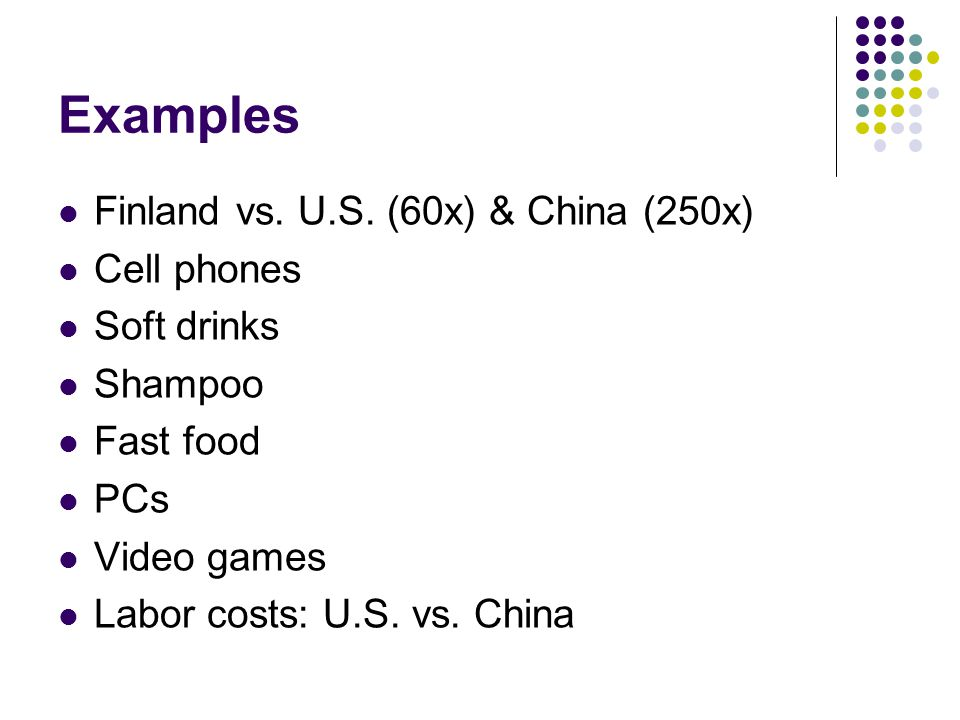 Examples Finland vs. U.S. (60x) & China (250x) Cell phones Soft drinks