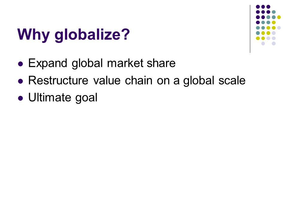 Why globalize Expand global market share
