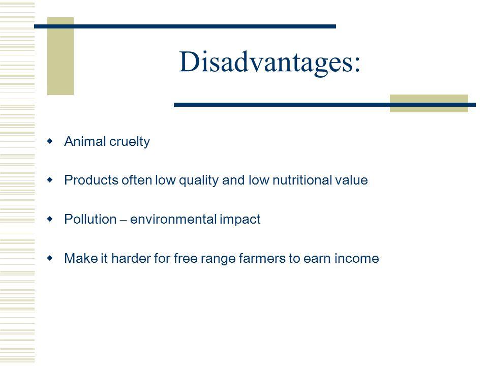 Disadvantages: Animal cruelty