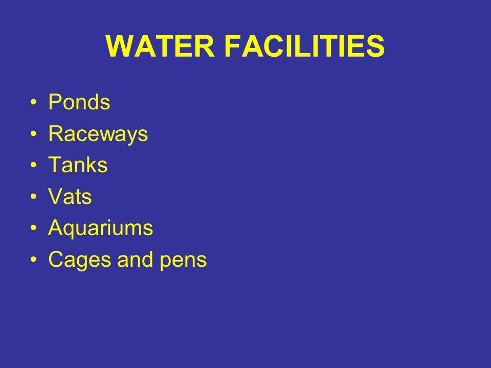 WATER FACILITIES Ponds Raceways Tanks Vats Aquariums Cages and pens