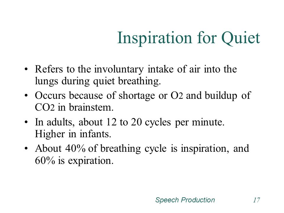 Inspiration for Quiet Refers to the involuntary intake of air into the lungs during quiet breathing.