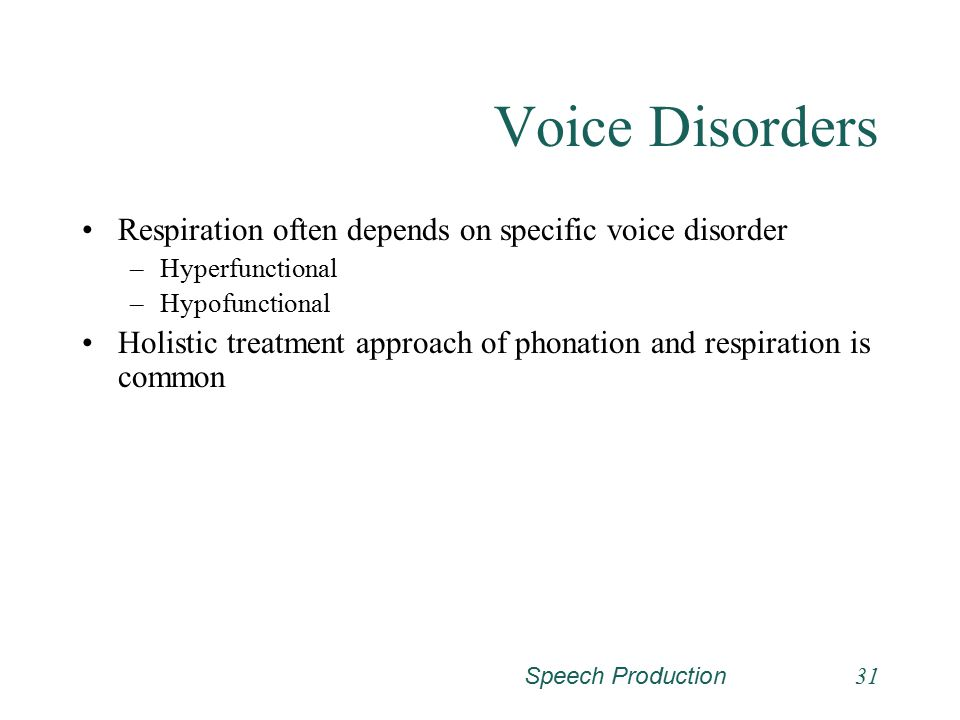 Voice Disorders Respiration often depends on specific voice disorder