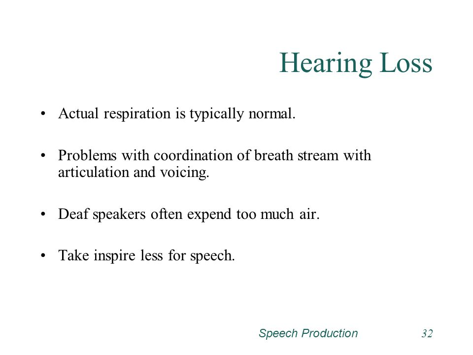 Hearing Loss Actual respiration is typically normal.