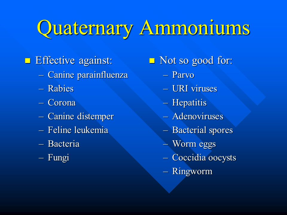 Quaternary Ammoniums Effective against: Not so good for: