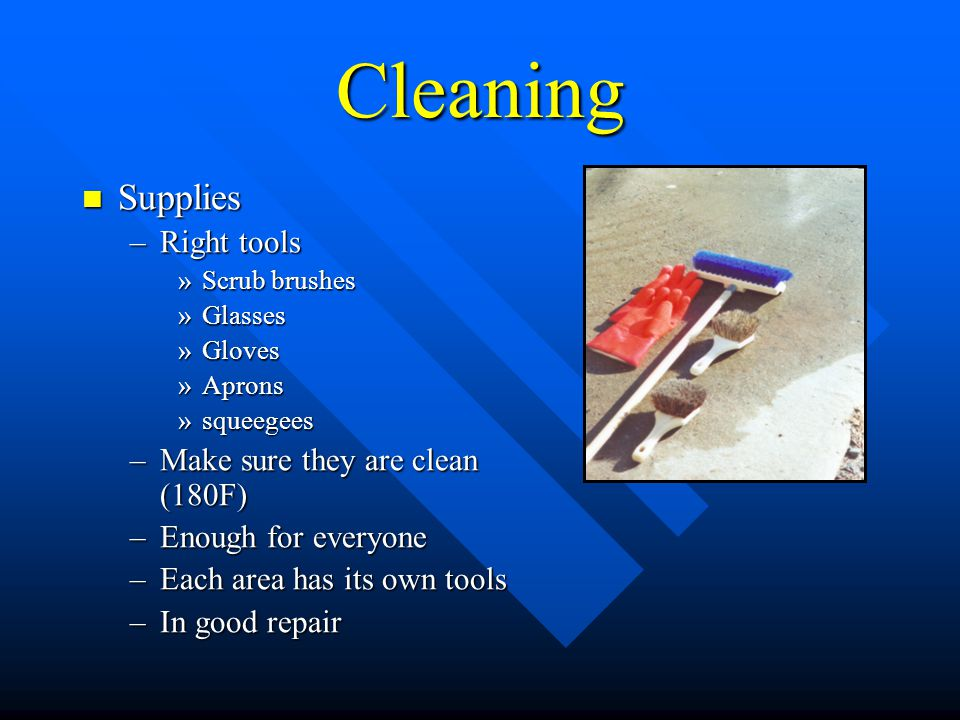 Cleaning Supplies Right tools Make sure they are clean (180F)