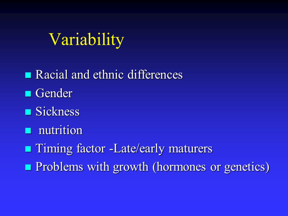 Variability Racial and ethnic differences Gender Sickness nutrition