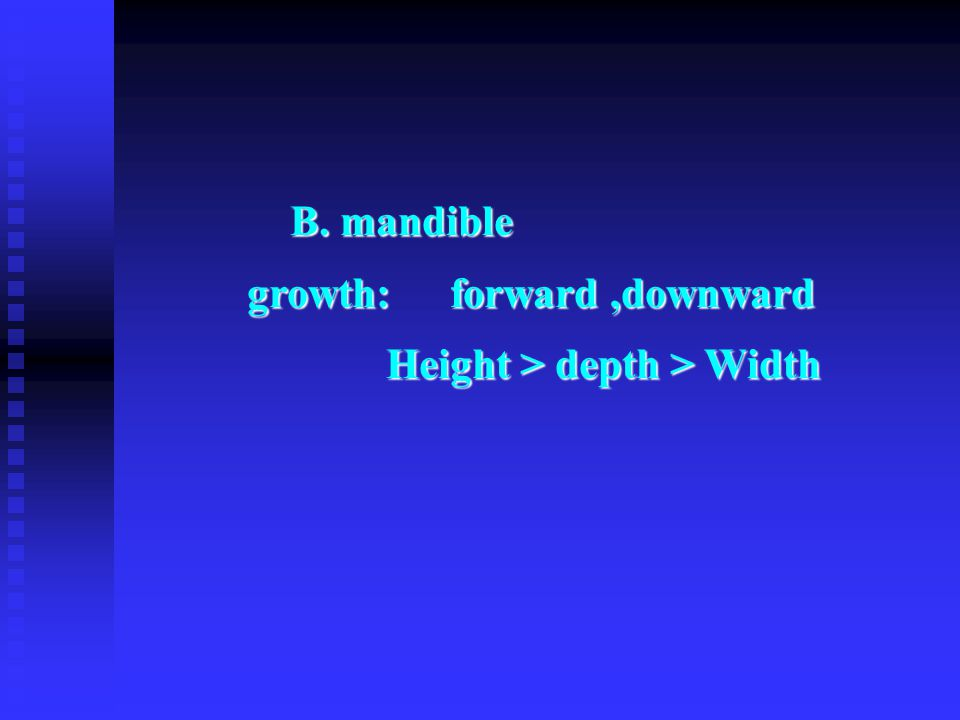 B. mandible growth: forward ,downward Height > depth > Width