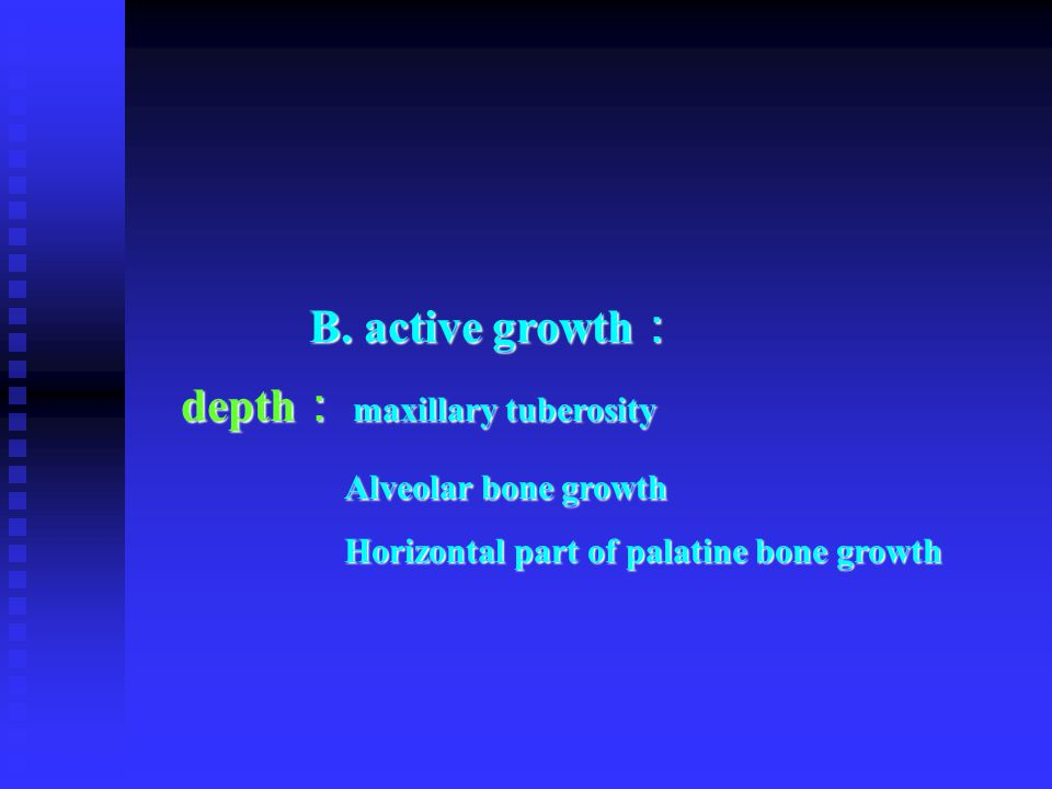 depth: maxillary tuberosity Alveolar bone growth