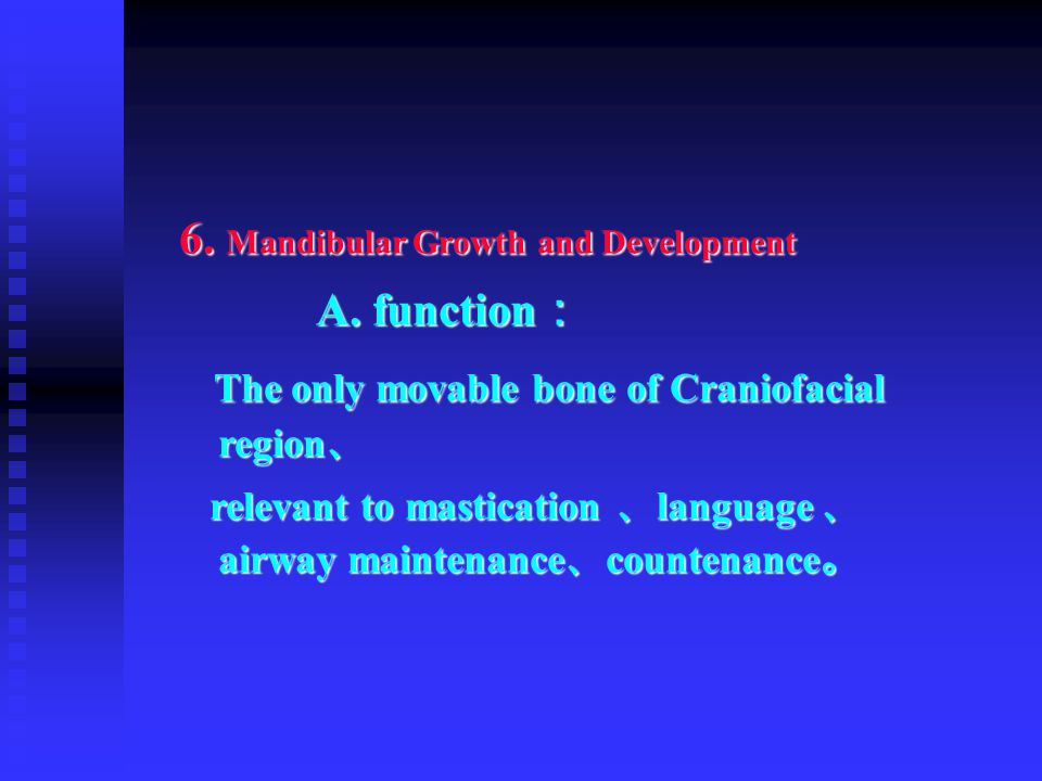6. Mandibular Growth and Development A. function: