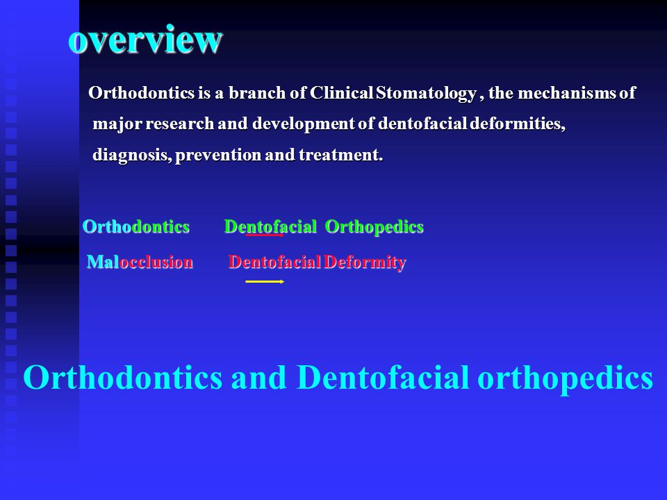 overview Orthodontics and Dentofacial orthopedics