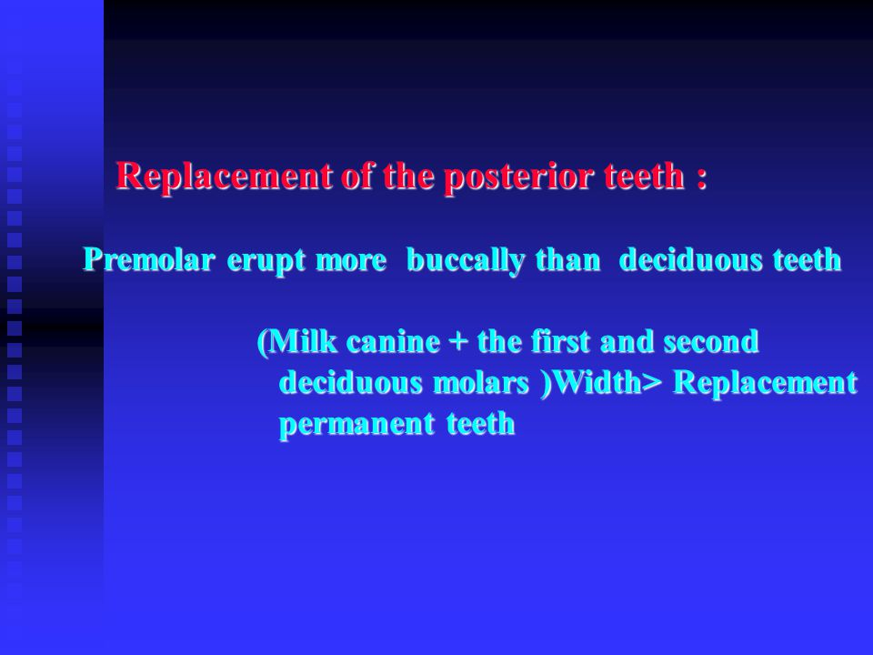 Replacement of the posterior teeth :