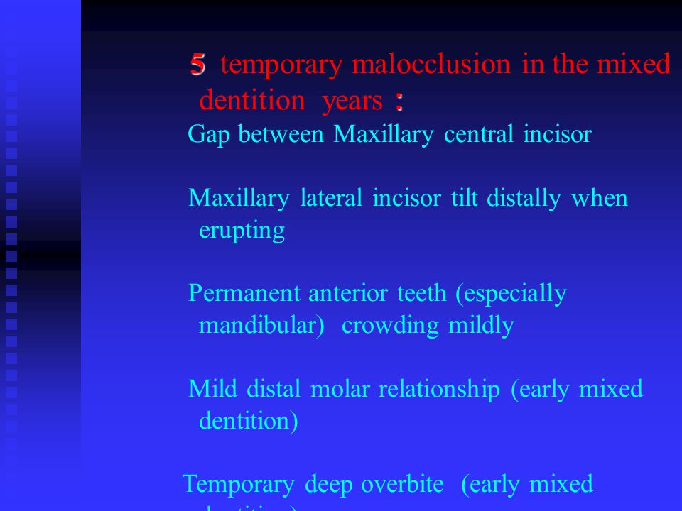5 temporary malocclusion in the mixed dentition years:
