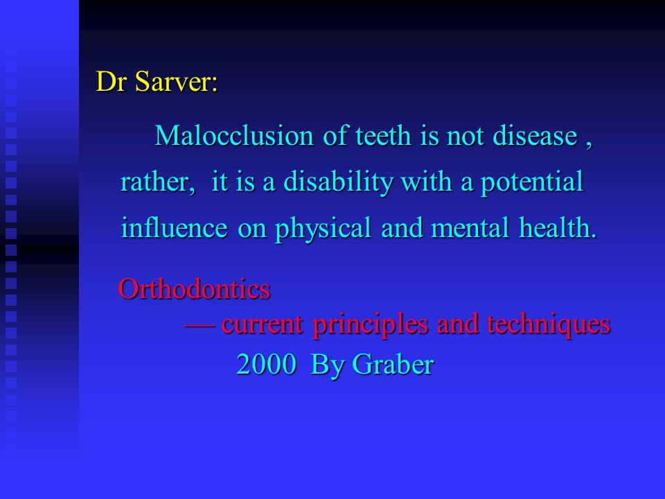 Dr Sarver: Malocclusion of teeth is not disease , rather, it is a disability with a potential influence on physical and mental health.