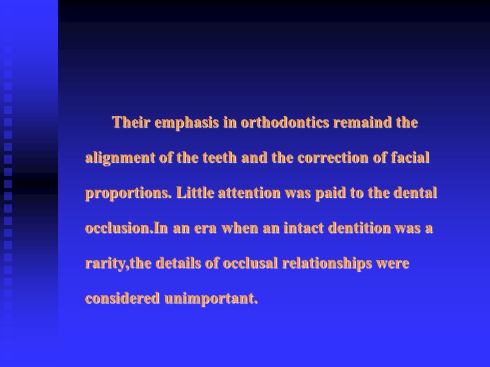 Their emphasis in orthodontics remaind the alignment of the teeth and the correction of facial proportions.